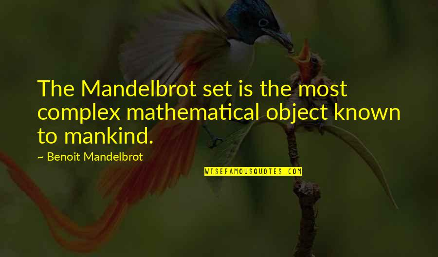 Most Complex Quotes By Benoit Mandelbrot: The Mandelbrot set is the most complex mathematical