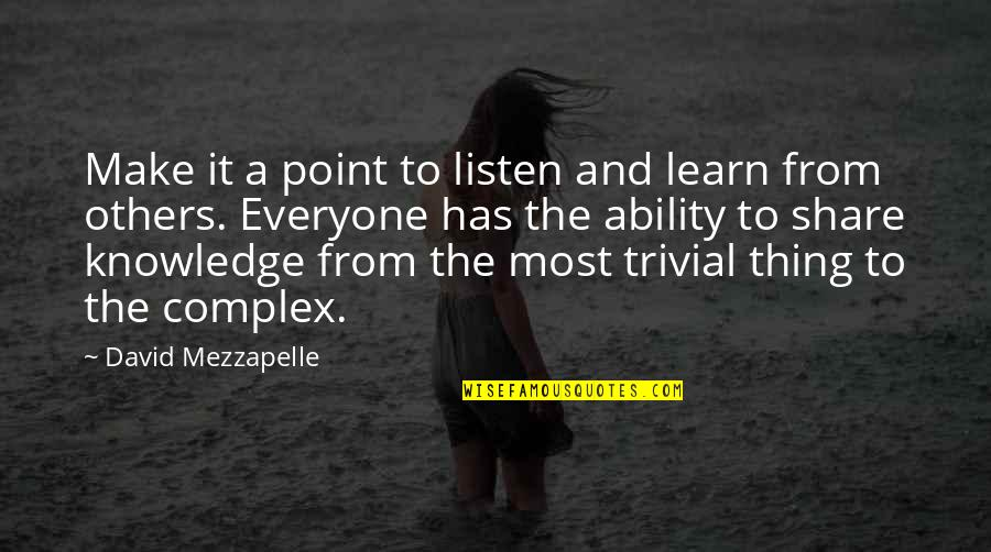 Most Complex Quotes By David Mezzapelle: Make it a point to listen and learn