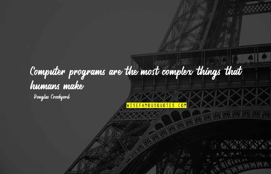 Most Complex Quotes By Douglas Crockford: Computer programs are the most complex things that