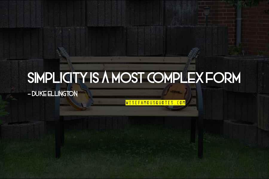 Most Complex Quotes By Duke Ellington: Simplicity is a most complex form