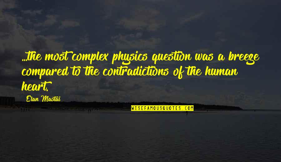 Most Complex Quotes By Elan Mastai: ...the most complex physics question was a breeze
