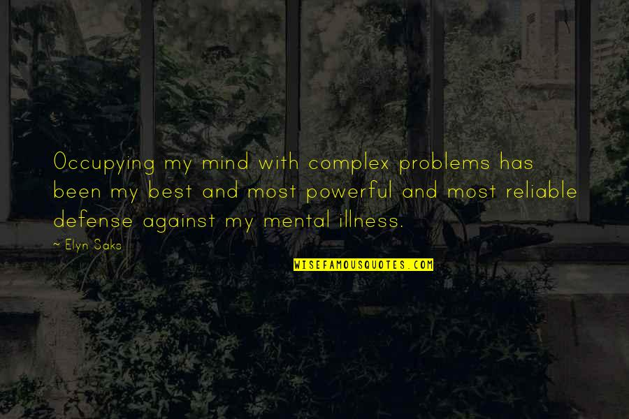 Most Complex Quotes By Elyn Saks: Occupying my mind with complex problems has been
