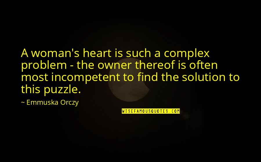 Most Complex Quotes By Emmuska Orczy: A woman's heart is such a complex problem