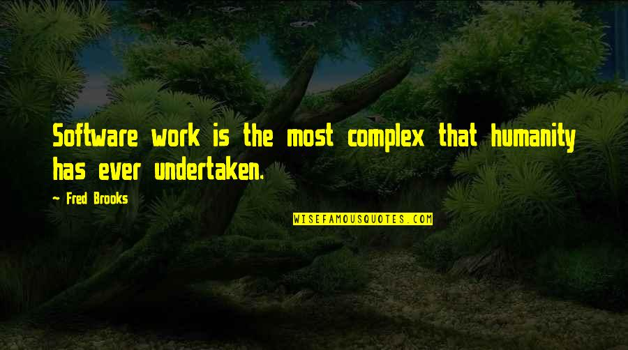 Most Complex Quotes By Fred Brooks: Software work is the most complex that humanity