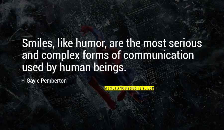 Most Complex Quotes By Gayle Pemberton: Smiles, like humor, are the most serious and
