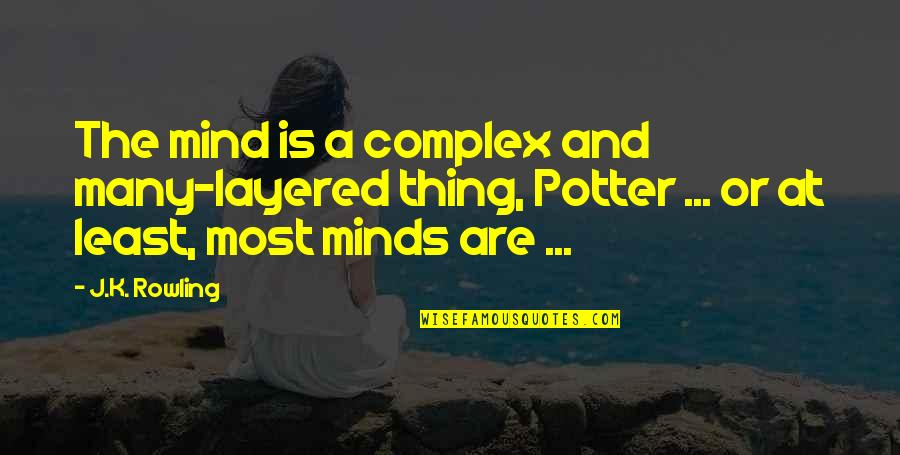Most Complex Quotes By J.K. Rowling: The mind is a complex and many-layered thing,