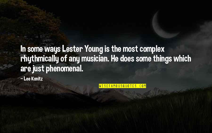 Most Complex Quotes By Lee Konitz: In some ways Lester Young is the most