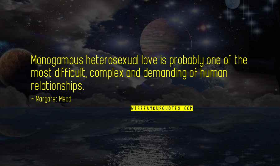 Most Complex Quotes By Margaret Mead: Monogamous heterosexual love is probably one of the