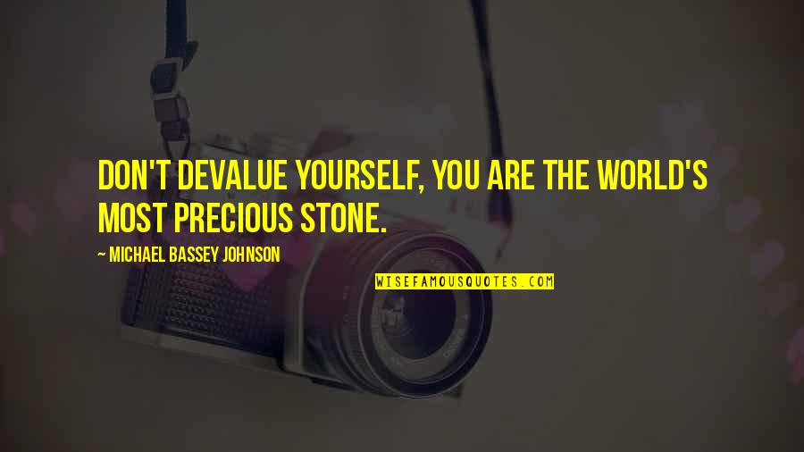 Most Complex Quotes By Michael Bassey Johnson: Don't devalue yourself, you are the world's most
