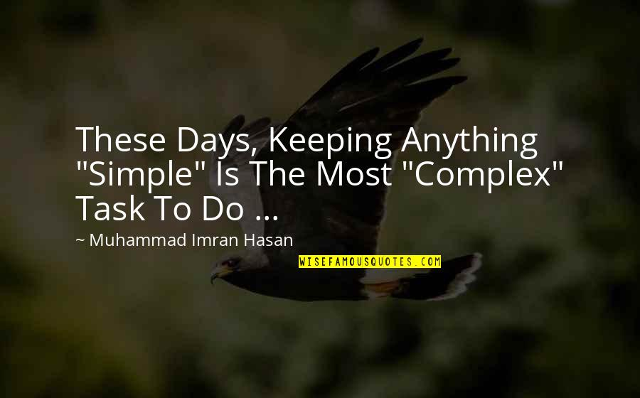 "Most Complex Quotes By Muhammad Imran Hasan: These Days, Keeping Anything ""Simple"" Is The Most"