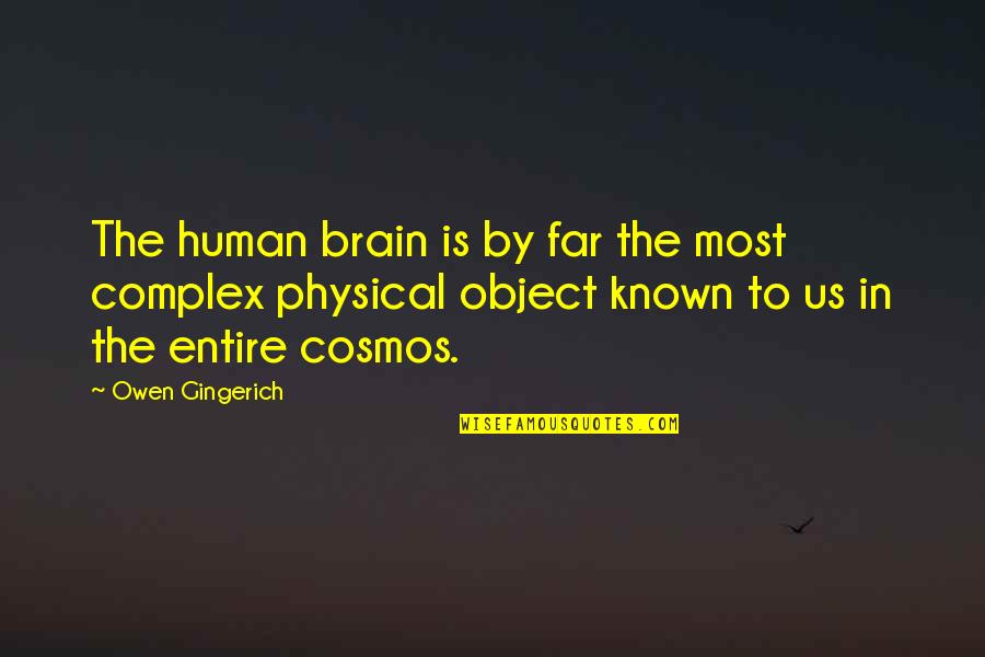 Most Complex Quotes By Owen Gingerich: The human brain is by far the most