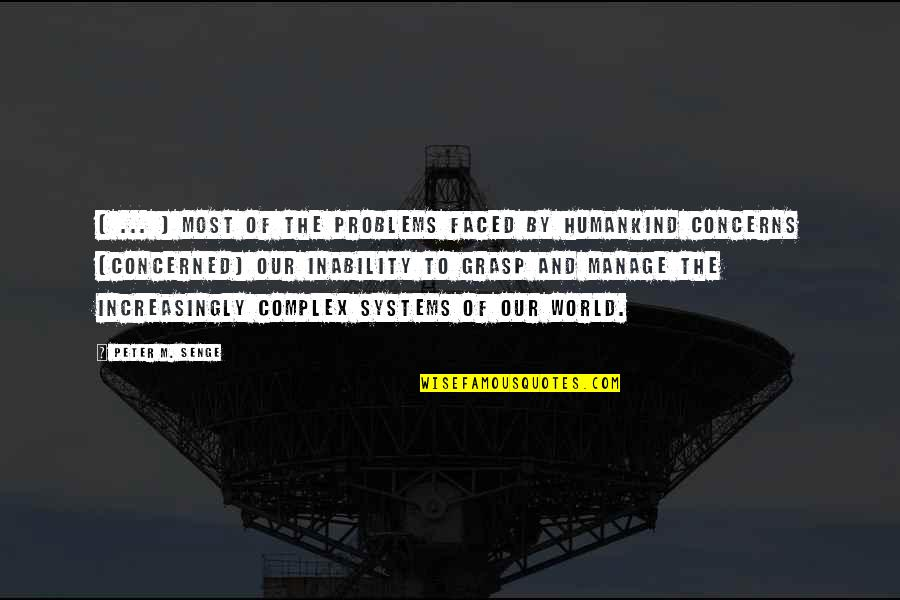 Most Complex Quotes By Peter M. Senge: [ ... ] most of the problems faced