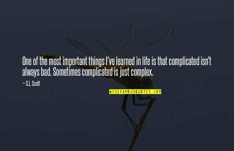 Most Complex Quotes By S.L. Scott: One of the most important things I've learned