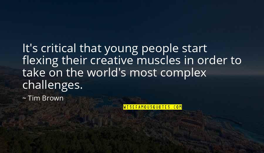 Most Complex Quotes By Tim Brown: It's critical that young people start flexing their