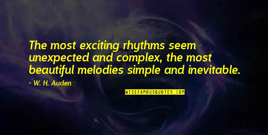 Most Complex Quotes By W. H. Auden: The most exciting rhythms seem unexpected and complex,