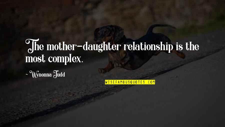 Most Complex Quotes By Wynonna Judd: The mother-daughter relationship is the most complex.
