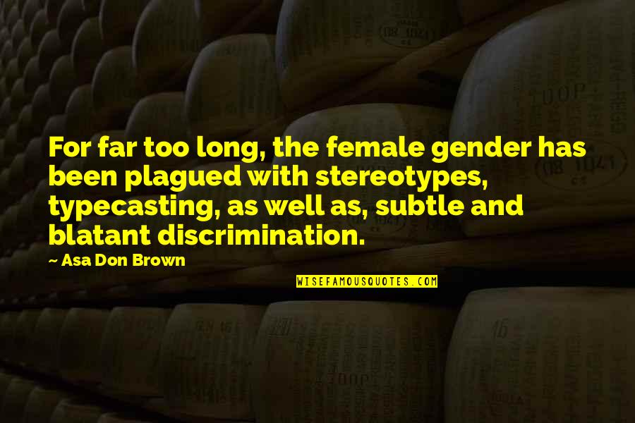 Most Empowering Quotes By Asa Don Brown: For far too long, the female gender has
