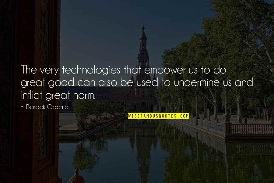 Most Empowering Quotes By Barack Obama: The very technologies that empower us to do