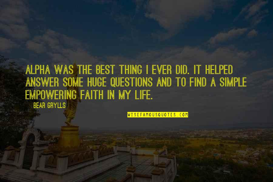 Most Empowering Quotes By Bear Grylls: Alpha was the best thing I ever did.