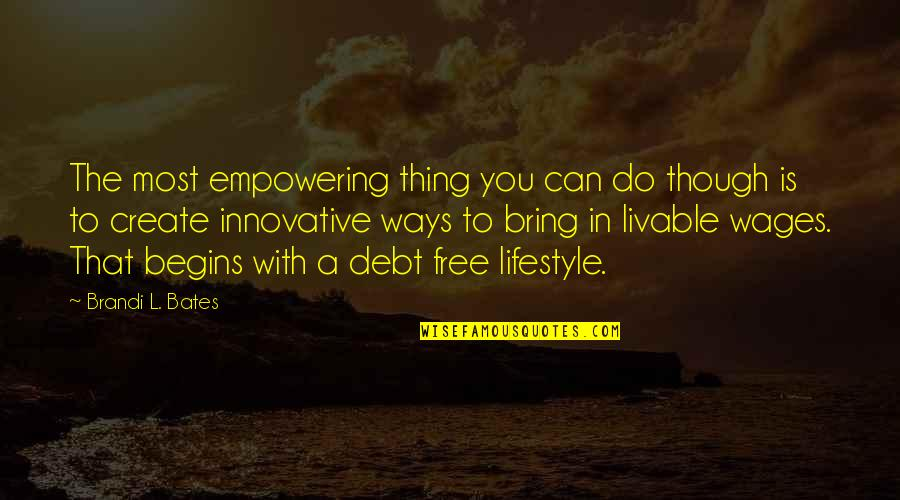 Most Empowering Quotes By Brandi L. Bates: The most empowering thing you can do though