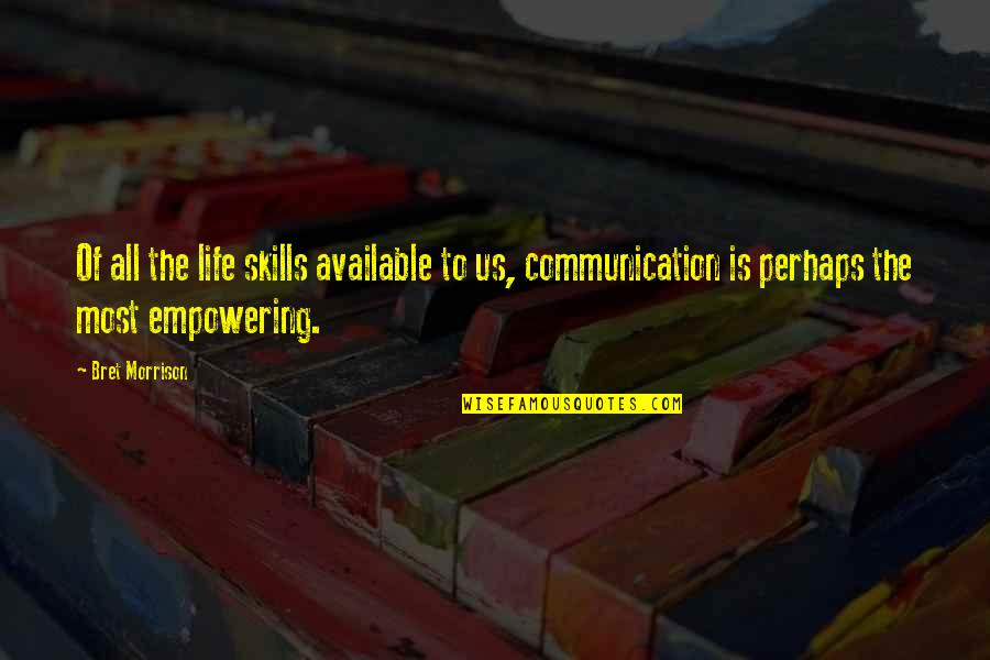 Most Empowering Quotes By Bret Morrison: Of all the life skills available to us,