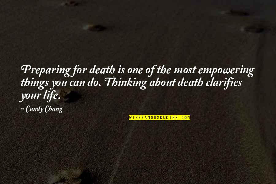 Most Empowering Quotes By Candy Chang: Preparing for death is one of the most