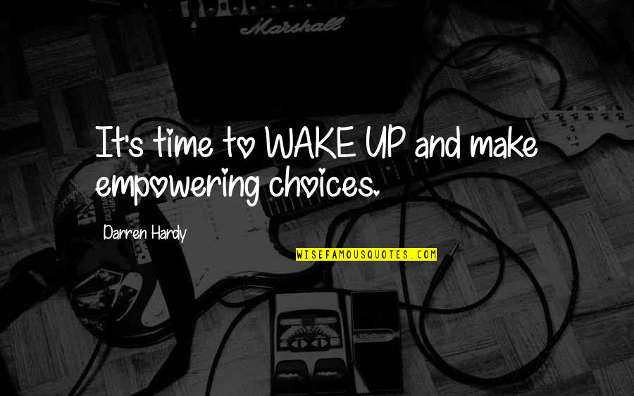 Most Empowering Quotes By Darren Hardy: It's time to WAKE UP and make empowering
