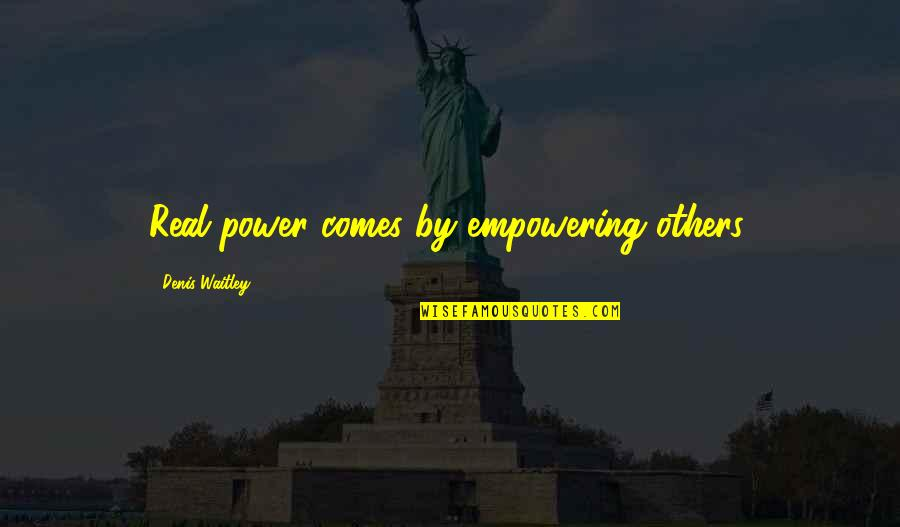 Most Empowering Quotes By Denis Waitley: Real power comes by empowering others.