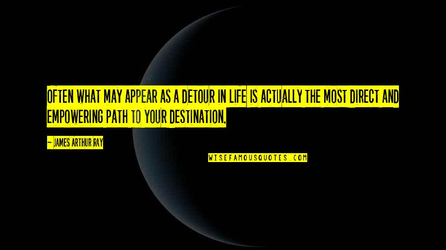 Most Empowering Quotes By James Arthur Ray: Often what may appear as a detour in