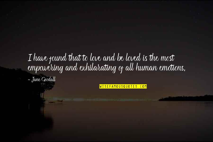 Most Empowering Quotes By Jane Goodall: I have found that to love and be