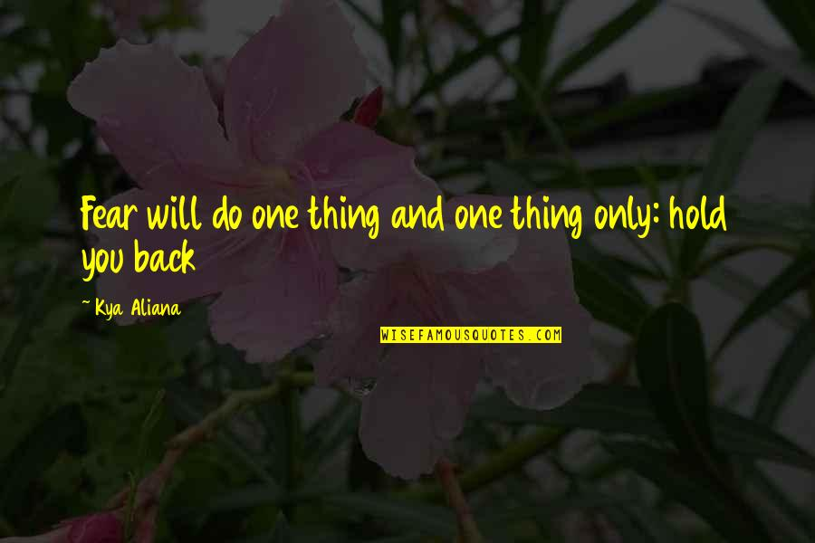 Most Empowering Quotes By Kya Aliana: Fear will do one thing and one thing