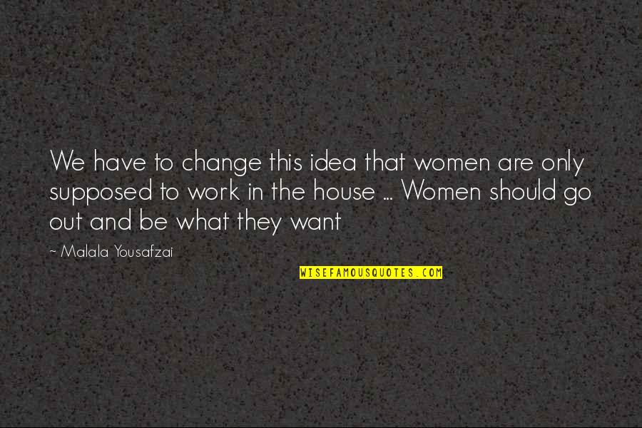 Most Empowering Quotes By Malala Yousafzai: We have to change this idea that women