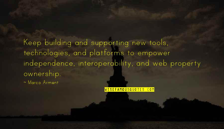 Most Empowering Quotes By Marco Arment: Keep building and supporting new tools, technologies, and