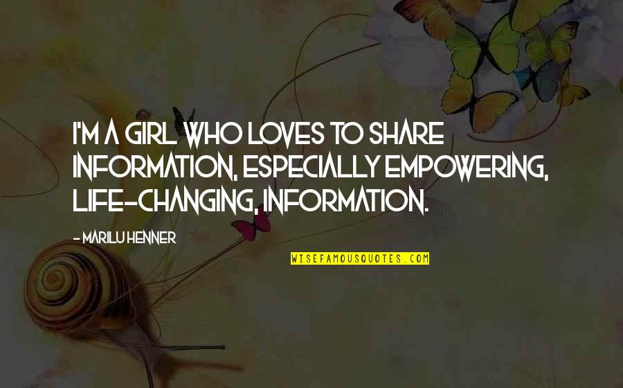 Most Empowering Quotes By Marilu Henner: I'm a girl who loves to share information,