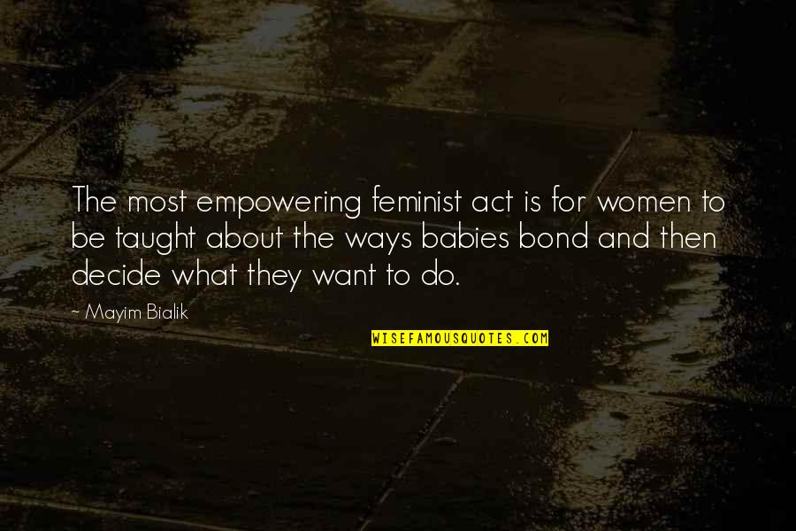 Most Empowering Quotes By Mayim Bialik: The most empowering feminist act is for women