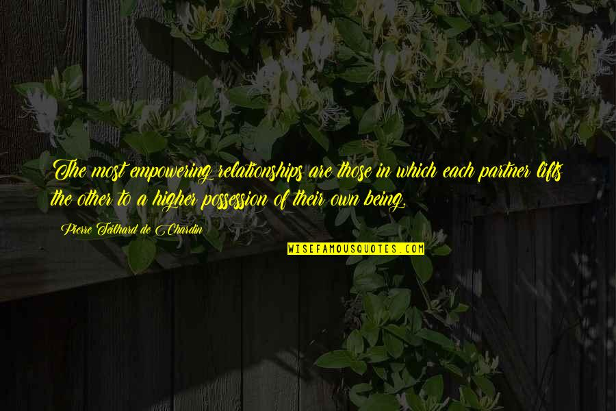 Most Empowering Quotes By Pierre Teilhard De Chardin: The most empowering relationships are those in which