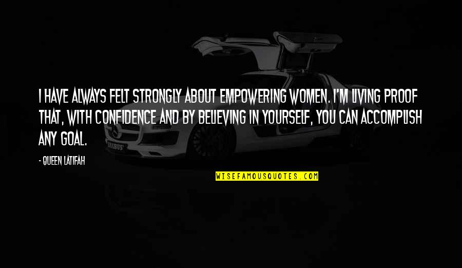 Most Empowering Quotes By Queen Latifah: I have always felt strongly about empowering women.
