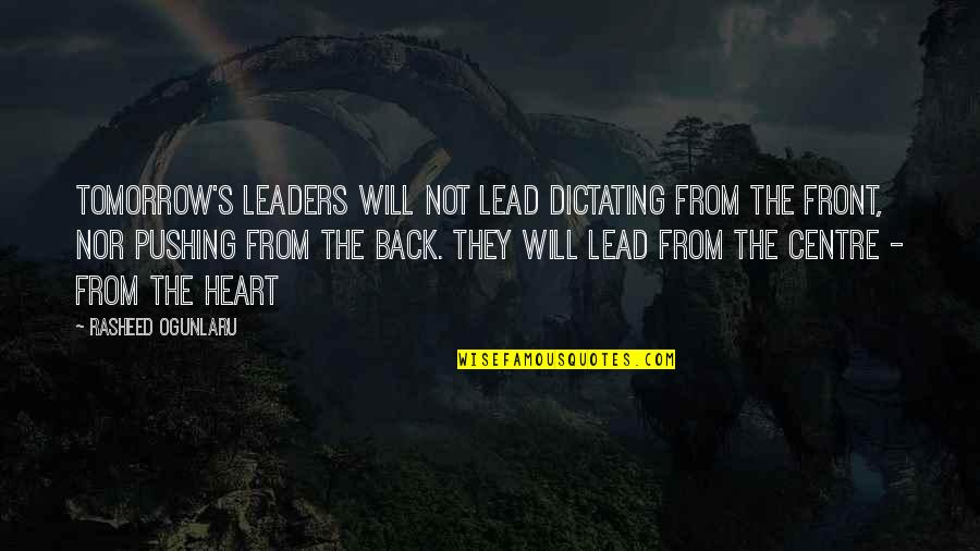 Most Empowering Quotes By Rasheed Ogunlaru: Tomorrow's leaders will not lead dictating from the