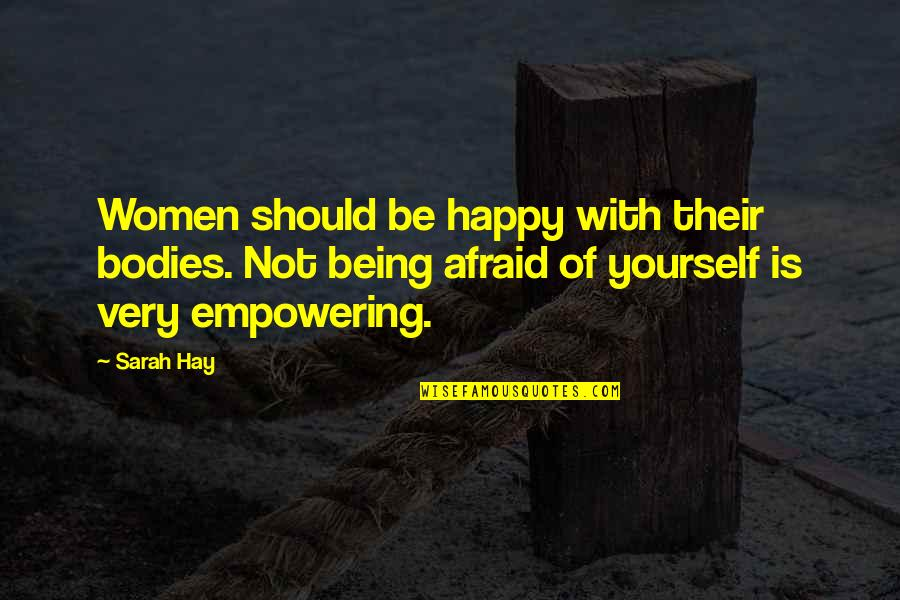 Most Empowering Quotes By Sarah Hay: Women should be happy with their bodies. Not