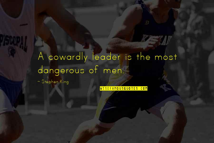 Most Empowering Quotes By Stephen King: A cowardly leader is the most dangerous of