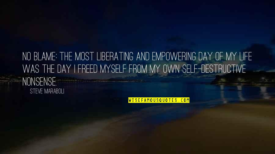 Most Empowering Quotes By Steve Maraboli: No Blame: The most liberating and empowering day