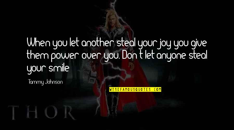 Most Empowering Quotes By Tammy Johnson: When you let another steal your joy you