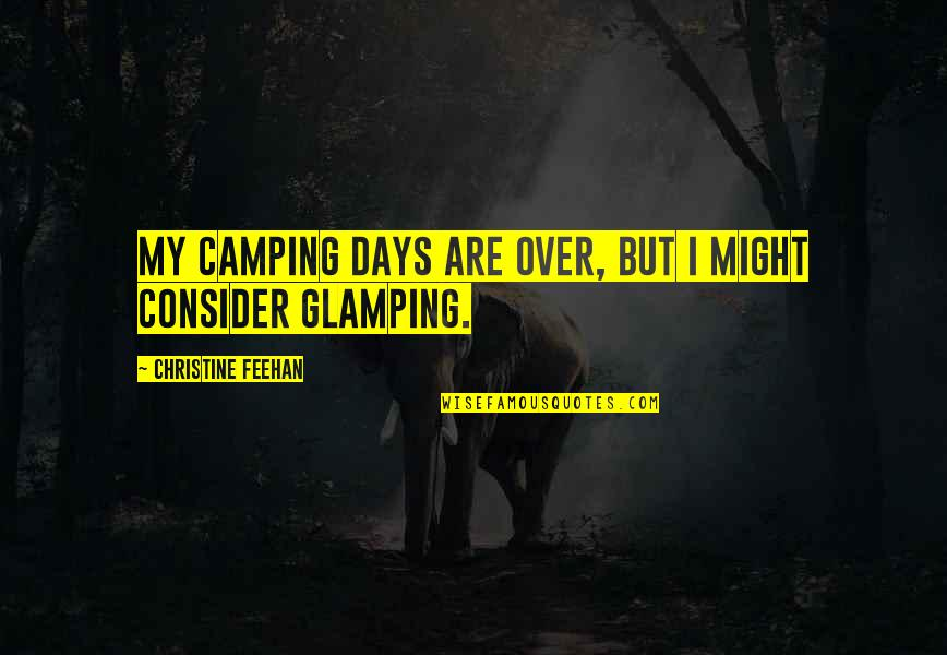 Most Famous Bodybuilding Quotes By Christine Feehan: My camping days are over, but I might