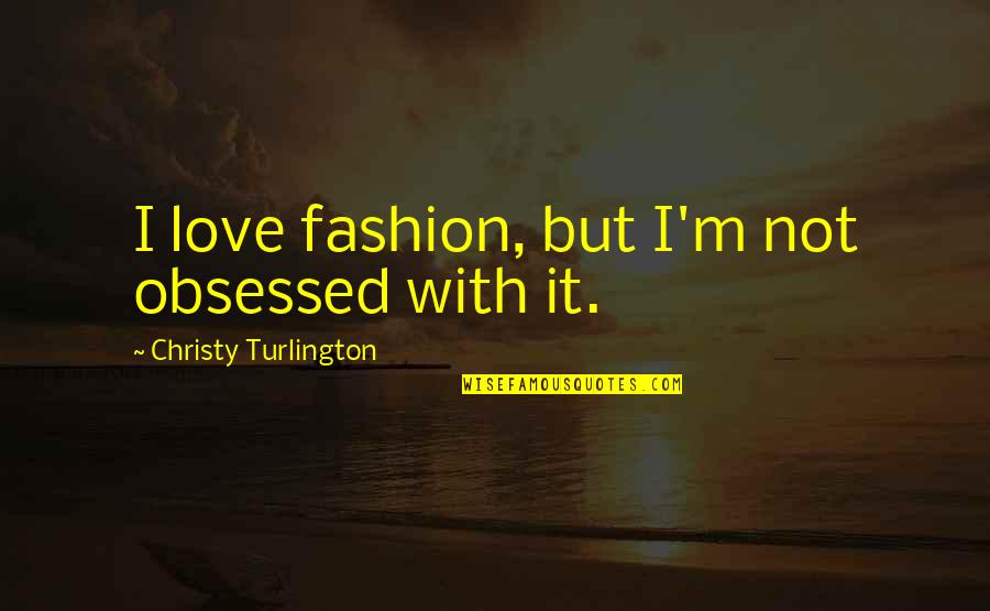 Most Famous Bodybuilding Quotes By Christy Turlington: I love fashion, but I'm not obsessed with