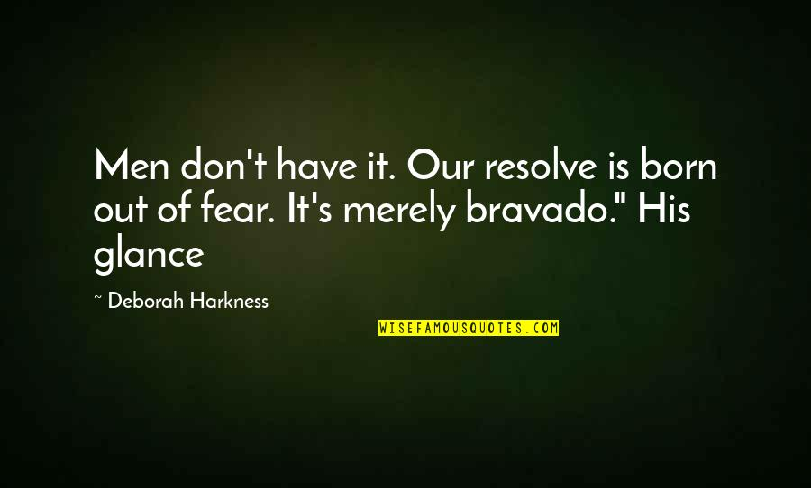 Most Famous Bodybuilding Quotes By Deborah Harkness: Men don't have it. Our resolve is born