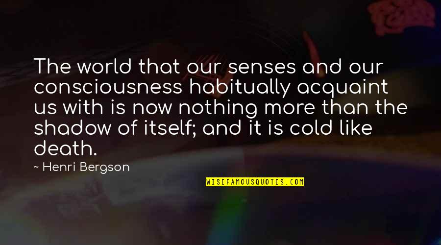Most Famous Bodybuilding Quotes By Henri Bergson: The world that our senses and our consciousness