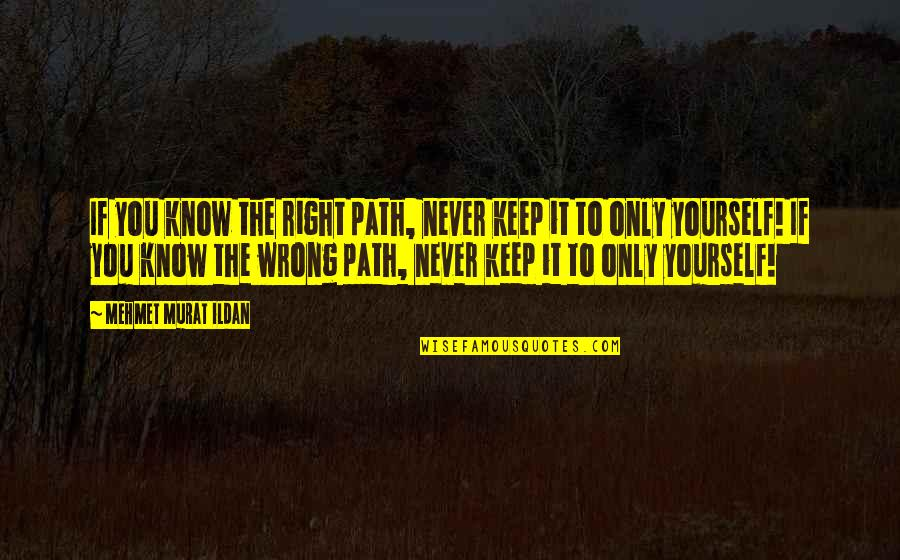 Most Famous Bodybuilding Quotes By Mehmet Murat Ildan: If you know the right path, never keep