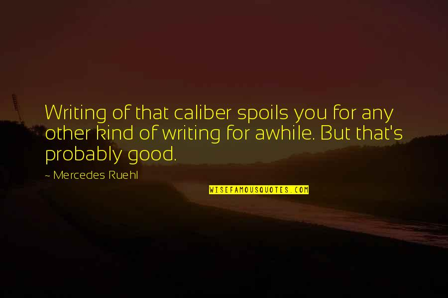 Most Famous Bodybuilding Quotes By Mercedes Ruehl: Writing of that caliber spoils you for any