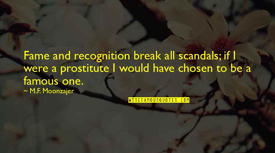 Most Famous Break Up Quotes By M.F. Moonzajer: Fame and recognition break all scandals; if I