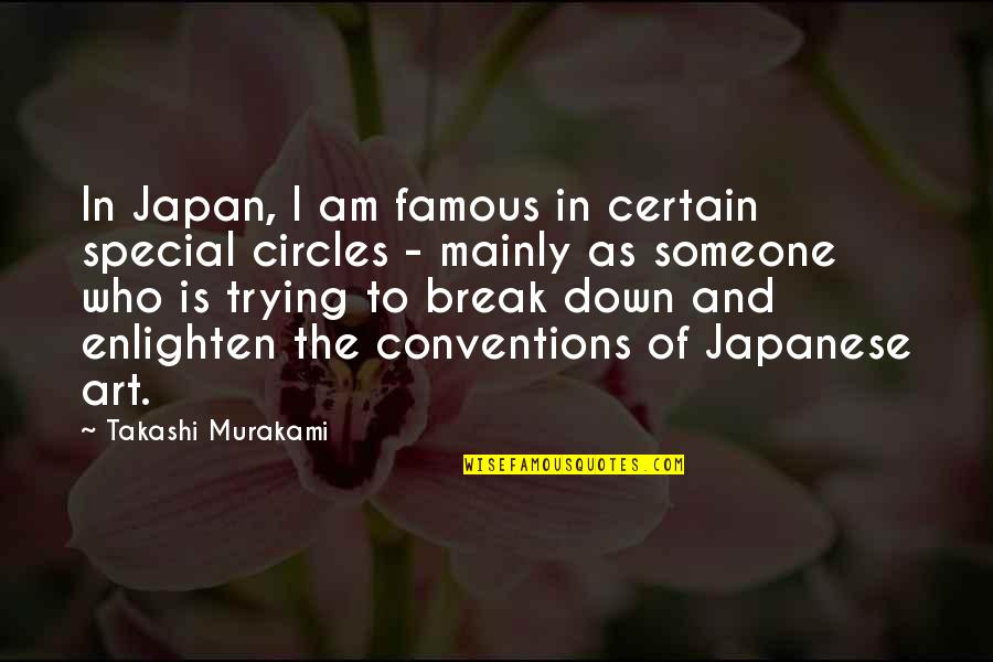 Most Famous Break Up Quotes By Takashi Murakami: In Japan, I am famous in certain special